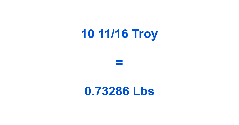 10 11/16 Troy Oz to Lbs