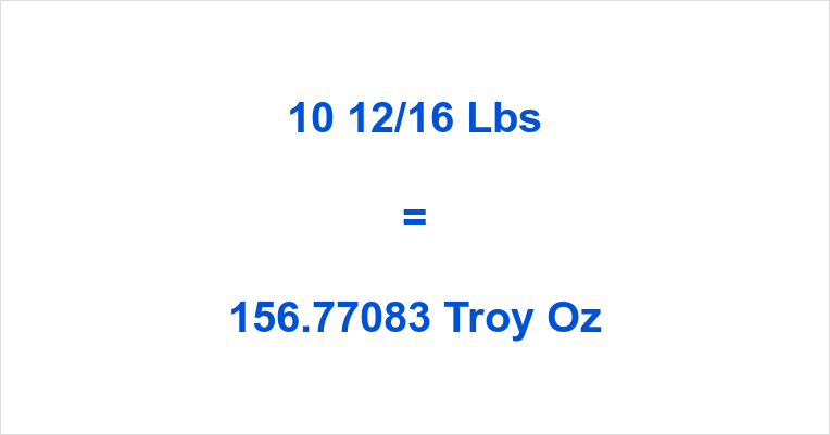10 12/16 Lbs to Troy Oz
