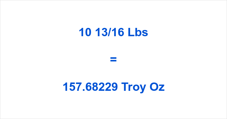 10 13/16 Lbs to Troy Oz