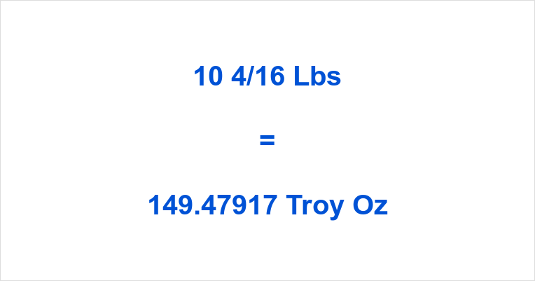 10 4/16 Lbs to Troy Oz