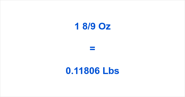 1 8/9 Oz to Lbs | How many Pounds is 1 8/9 Ounces? | oztolbs.com