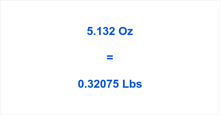 5 132 Oz To Lbs How Many Pounds Is