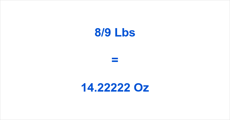 8/9 Lbs to Oz| How many Ounces is 8/9 Pounds? | oztolbs.com