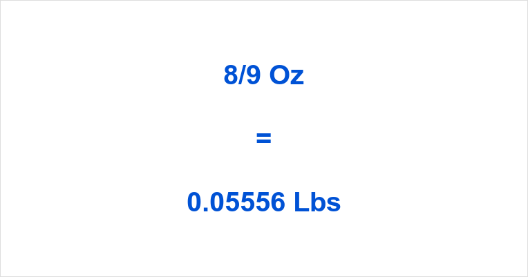 8/9 Oz to Lbs | How many Pounds is 8/9 Ounces? | oztolbs.com