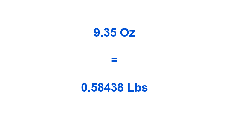 9 35 Oz To Lbs How Many Pounds Is